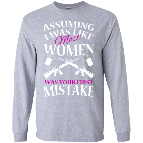 Assuming I Was Like Most Women Was Your First Mistake Long Sleeve Tees