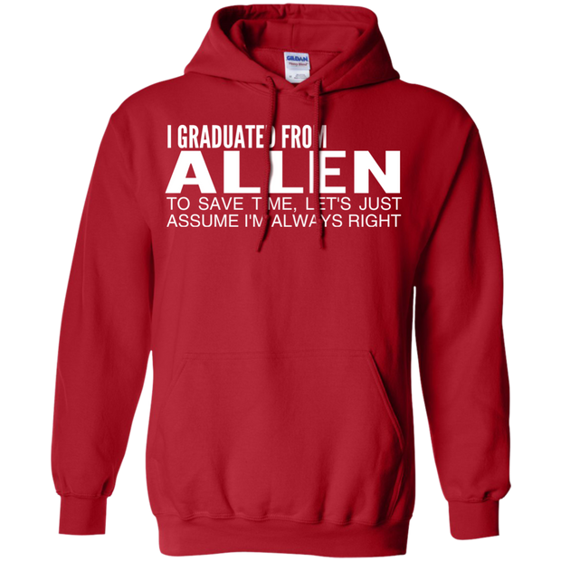 I Graduated From Allen To Save Time Lets Just Assume Im Always Right Hoodies