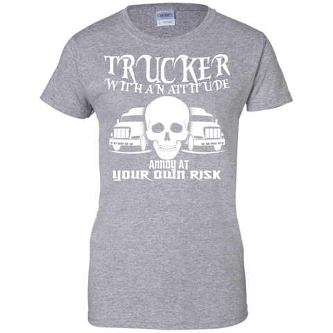Trucker With An Attitude Annoy At Your Own Risk Ladies Tees