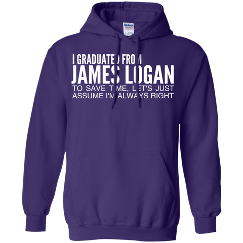 I Graduated From James Logan To Save Time Lets Just Assume Im Always Right Hoodies
