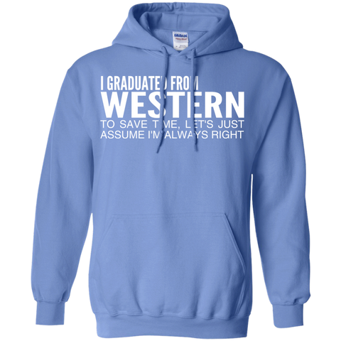 I Graduated From Western To Save Time Lets Just Assume Im Always Right Hoodies