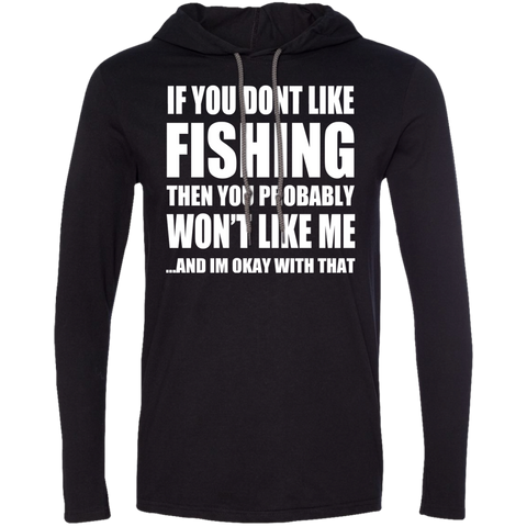 If You Dont Like Fishing Then You Probably Wont Like Me And Im Okay With That Tee Shirt Hoodies