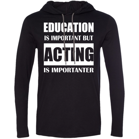 Education Is Important But Acting Is Importanter Tee Shirt Hoodies