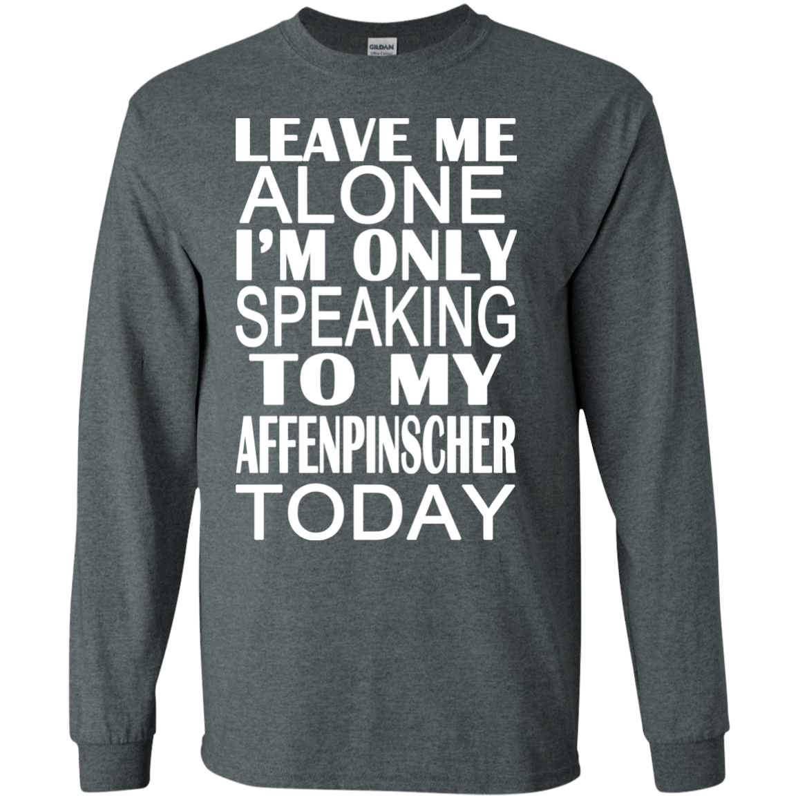 Leave Me Alone Im Only Speaking To My Affenpinscher Today Long Sleeve Tees