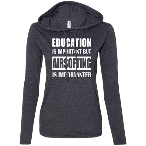 Education Is Important But Airsofting Is Importanter Ladies Tee Shirt Hoodies
