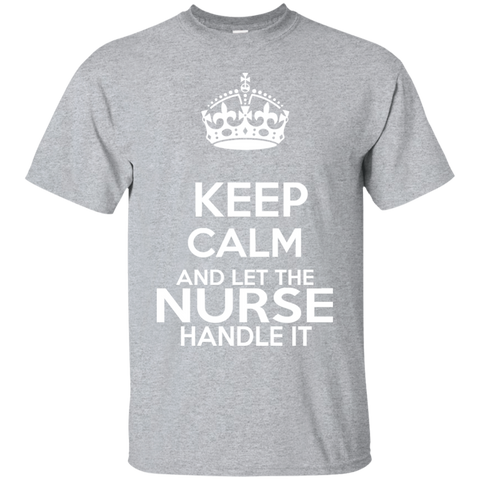 Keep Calm And Let The Nurse Handle It Tee