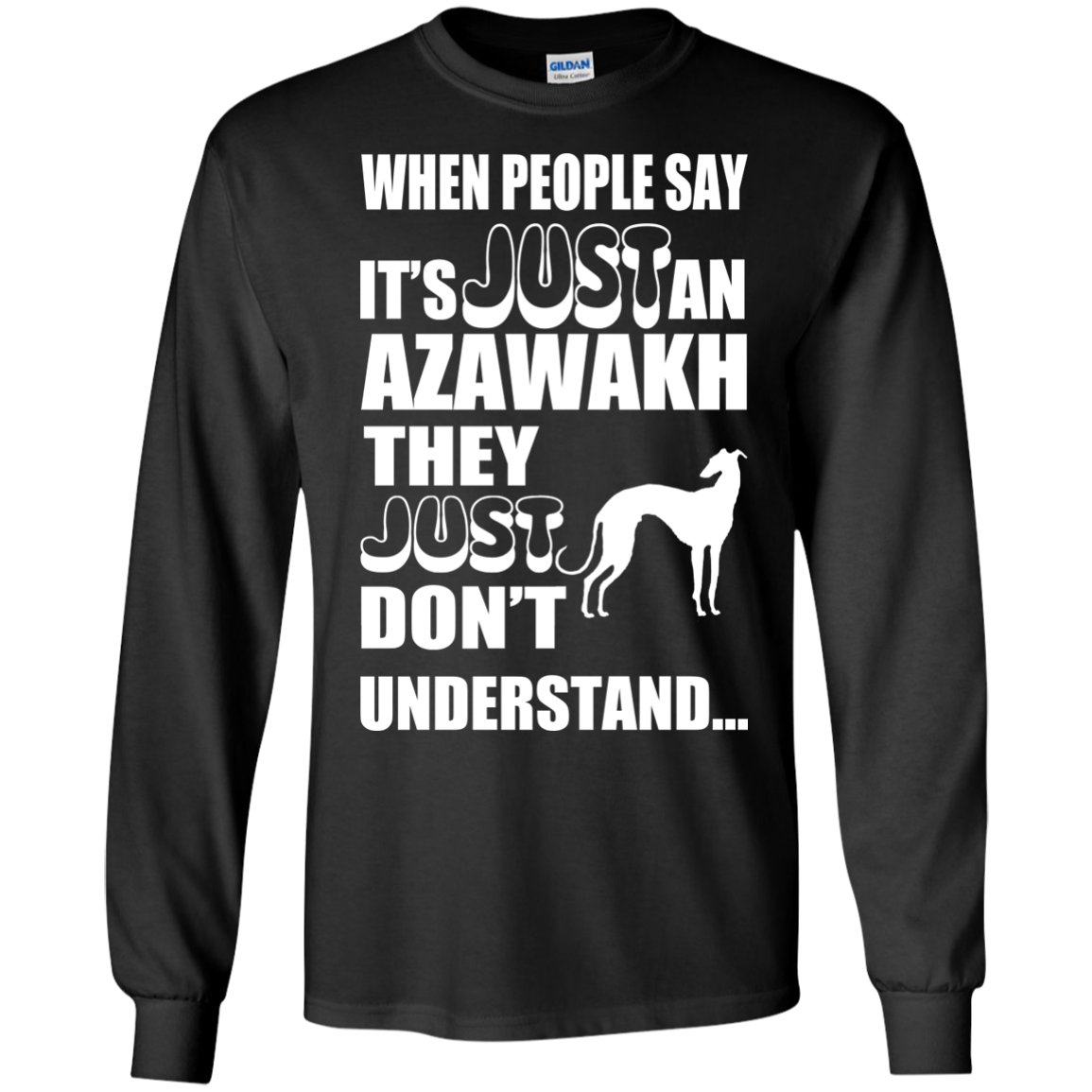When People Say Just An Azawakh They Just Dont Understand Long Sleeve Tees
