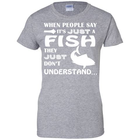 When People Say Just A Fish They Just Dont Understand Ladies Tees