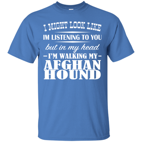 I Might Look Like Im Listening To You But In My Head Im Walking My Afghan Hound Tee
