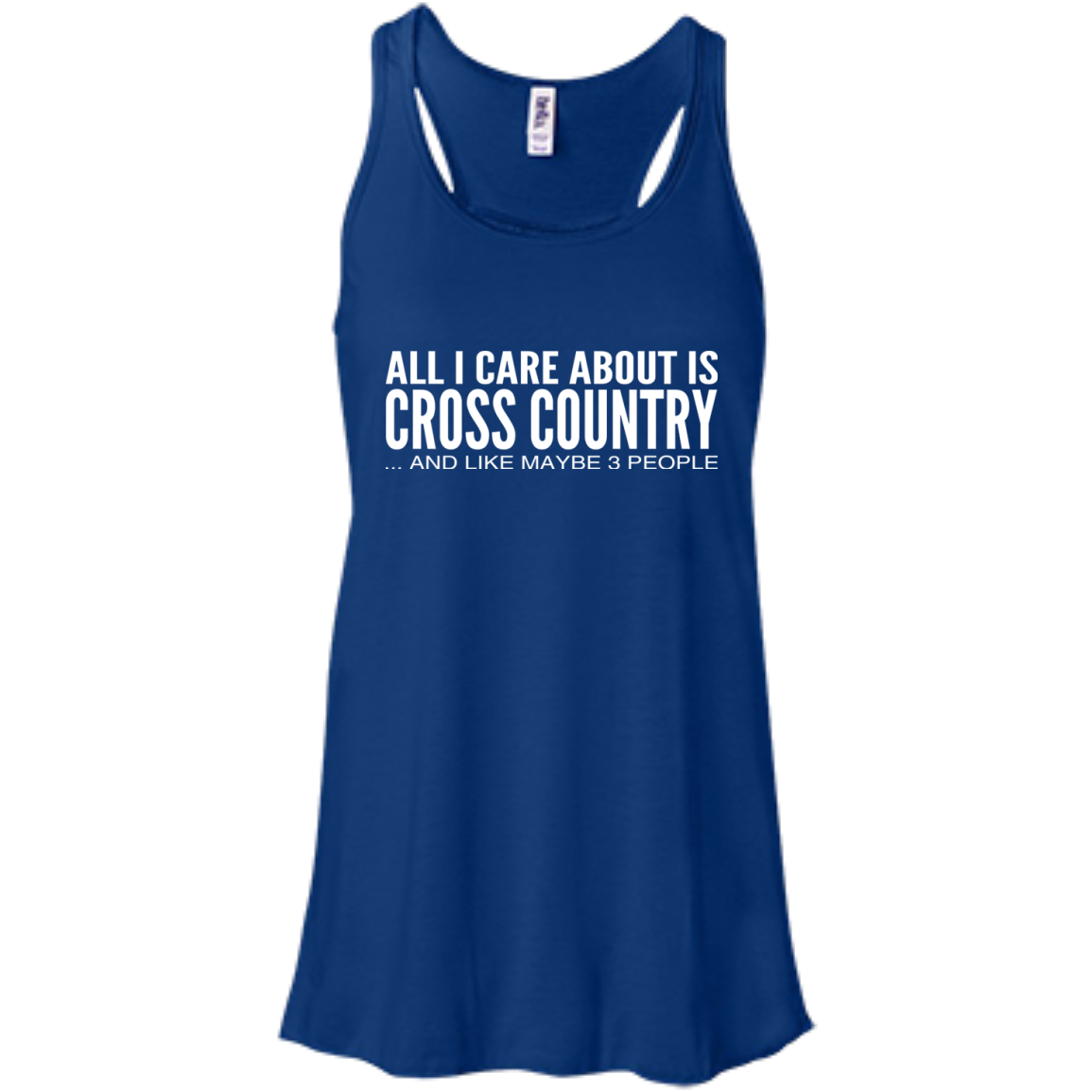 All I Care About Is Cross Country And Like Maybe 3 People Flowy Racerback Tanks