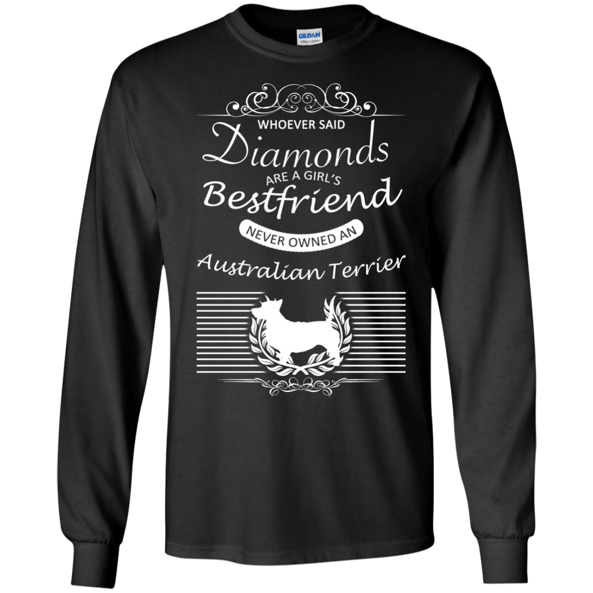 Whoever Said Diamonds Are A Girls Best Friend Never Owned An Australian Terrier Long Sleeve Tees