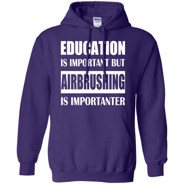 Education Is Important But Airbrushing Is Importanter Hoodies