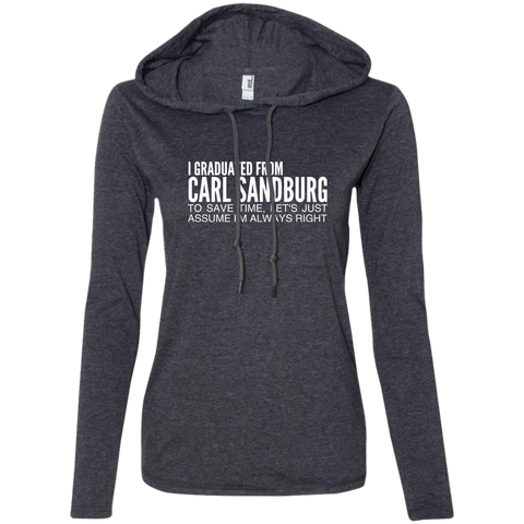 I Graduated From Carl Sandburg To Save Time Lets Just Assume Im Always Right Ladies Tee Shirt Hoodies