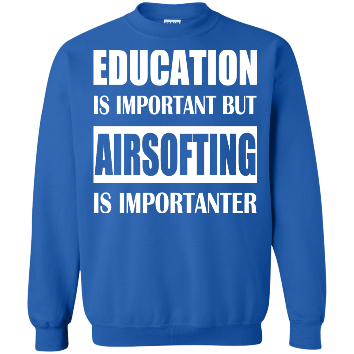 Education Is Important But Airsofting Is Importanter Sweatshirts