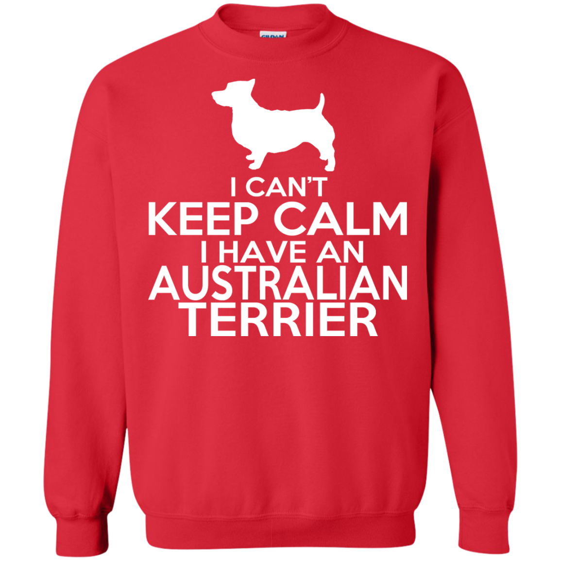 I Cant Keep Calm I Have An Australian Terrier Sweatshirts