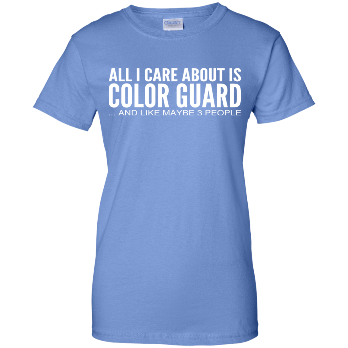 All I Care About Is Color Guard And Like Maybe 3 People Ladies Tees