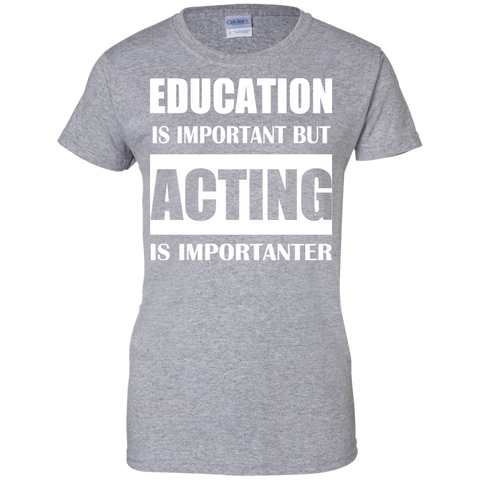 Education Is Important But Acting Is Importanter Ladies Tees