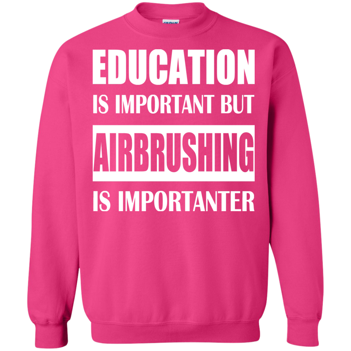 Education Is Important But Airbrushing Is Importanter Sweatshirts