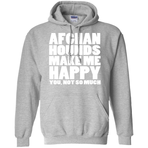 Afghan Hounds Make Me Happy You Not So Much Hoodies