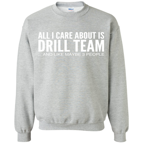 All I Care About Is Drill Team And Like Maybe 3 People Sweatshirts