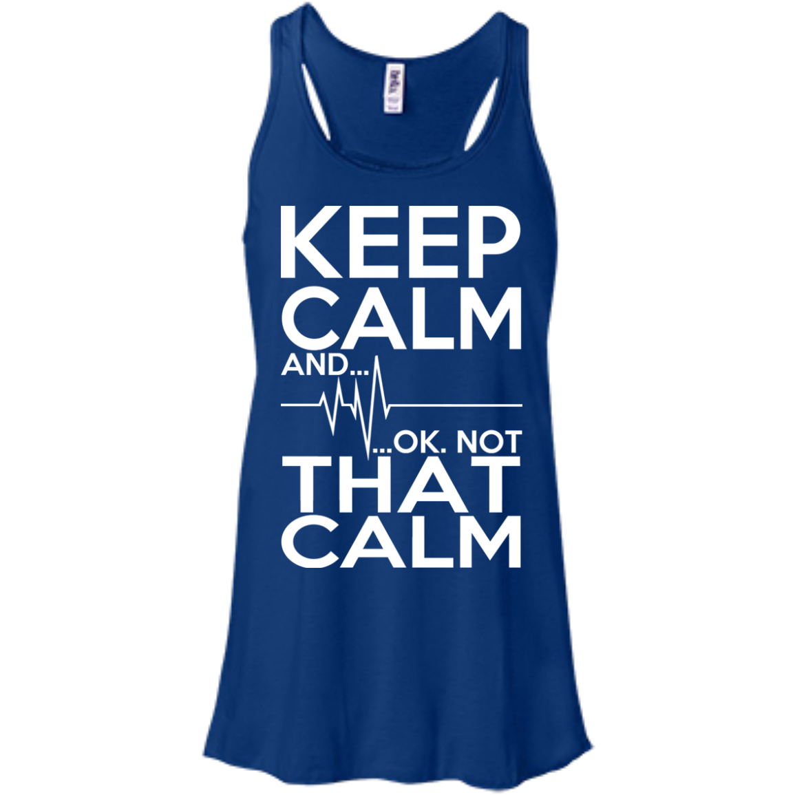 Keep Calm And Ok Not That Calm Flowy Racerback Tanks