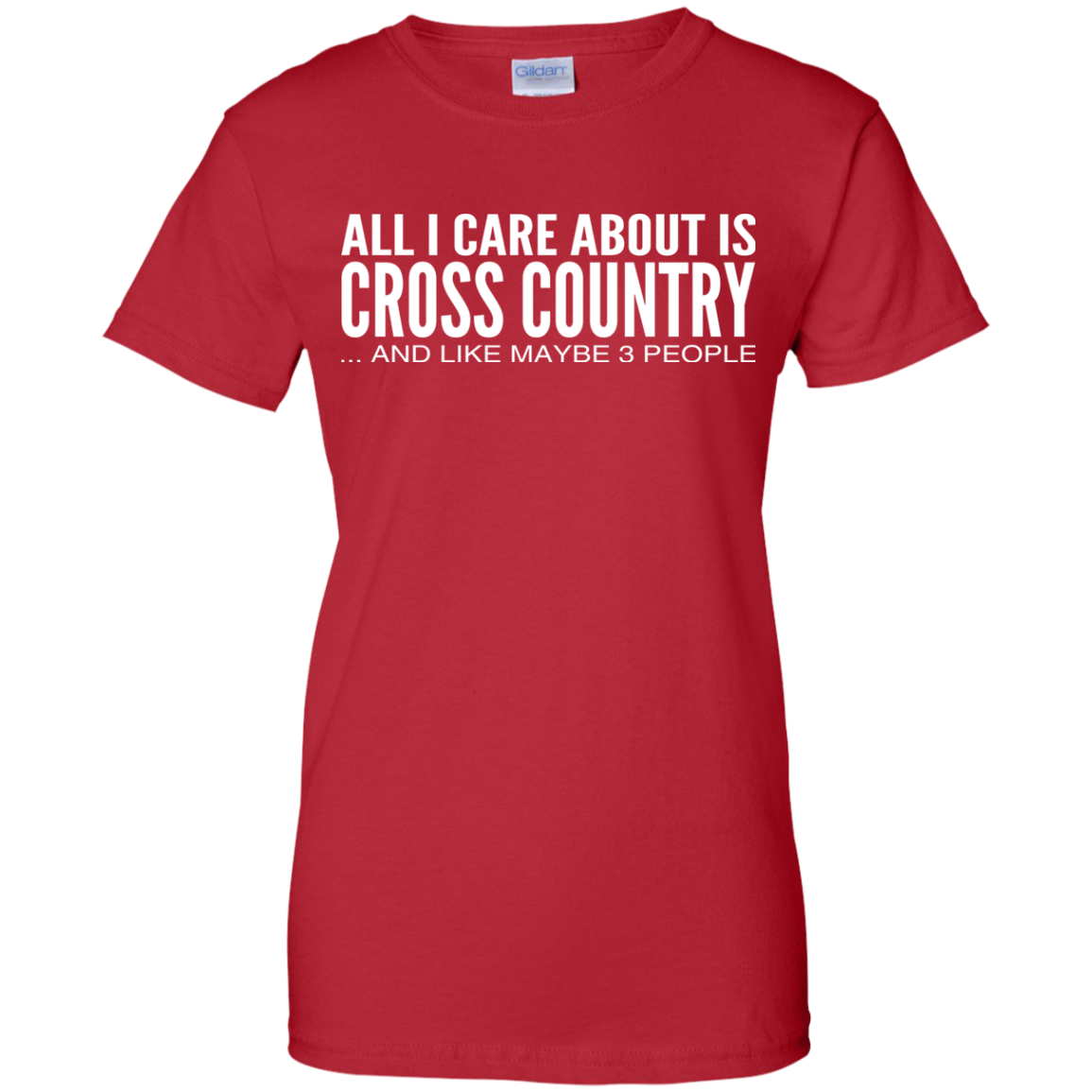 All I Care About Is Cross Country And Like Maybe 3 People Ladies Tees
