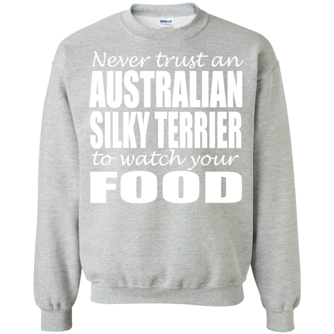 Never Trust An Australian Silky Terrier To Watch Your Food Sweatshirts