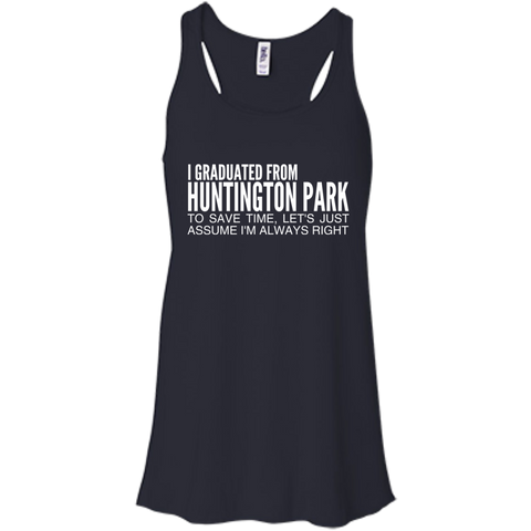 I Graduated From Huntington Park To Save Time Lets Just Assume Im Always Right Flowy Racerback Tanks
