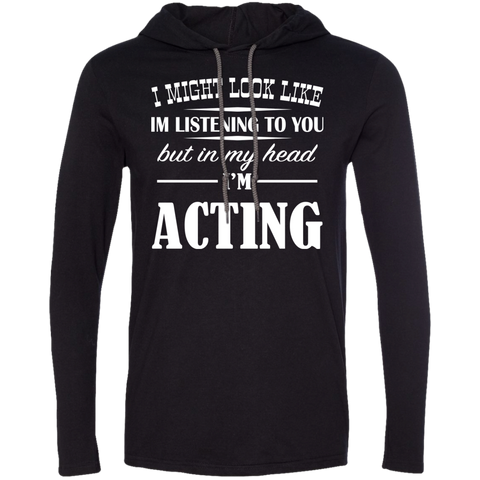 I Might Look Like Im Listening To You But In My Head Im Acting Tee Shirt Hoodies