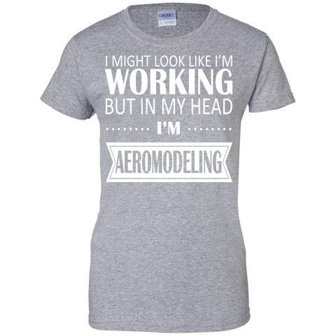 I Might Look Like Im Working But In My Head Im Aeromodeling Ladies Tees