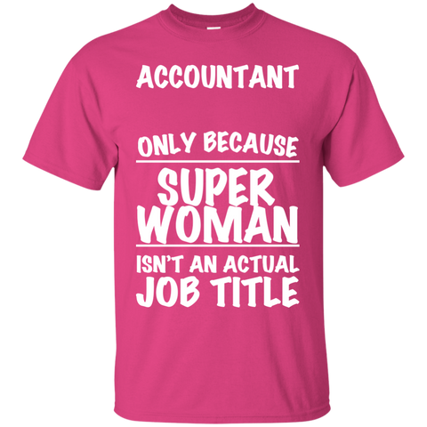 Accountant Only Because Super Women Isnt An Actual Job Title Tee