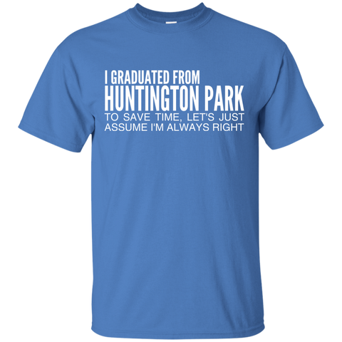I Graduated From Huntington Park To Save Time Lets Just Assume Im Always Right Tee