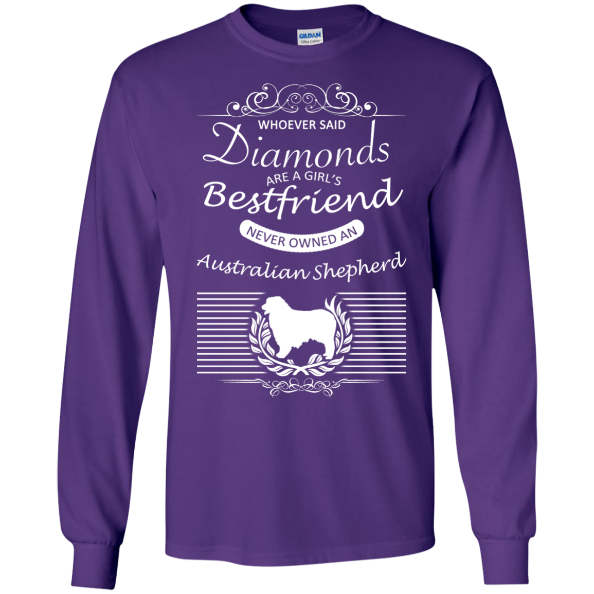 Whoever Said Diamonds Are A Girls Best Friend Never Owned An Australian Shepherd Long Sleeve Tees