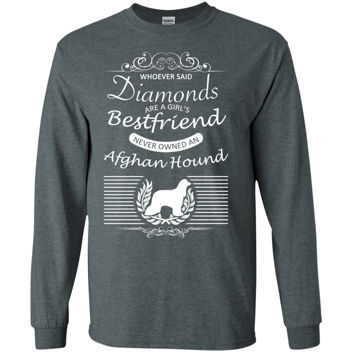 Whoever Said Diamonds Are A Girls Best Friend Never Owned An Afghan Hound Long Sleeve Tees