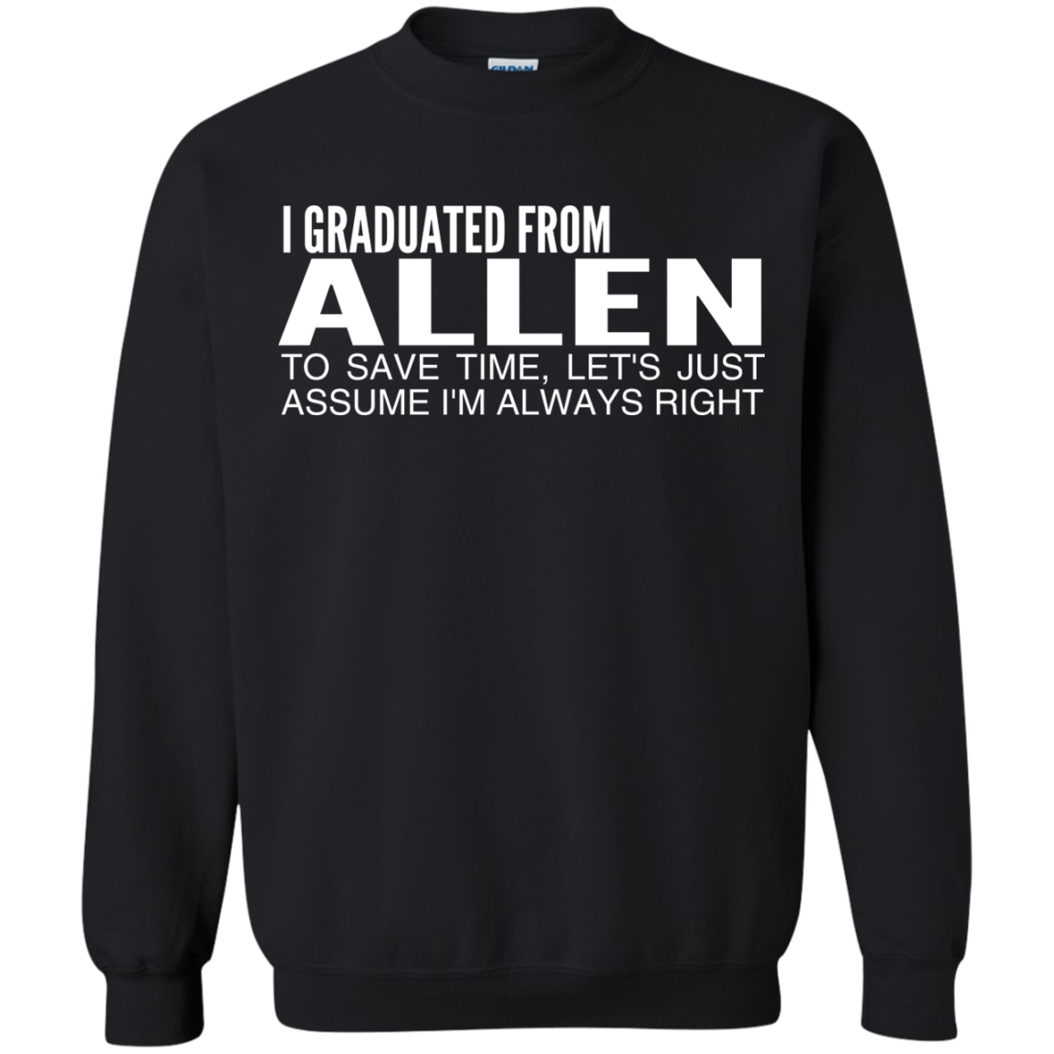 I Graduated From Allen To Save Time Lets Just Assume Im Always Right Sweatshirts