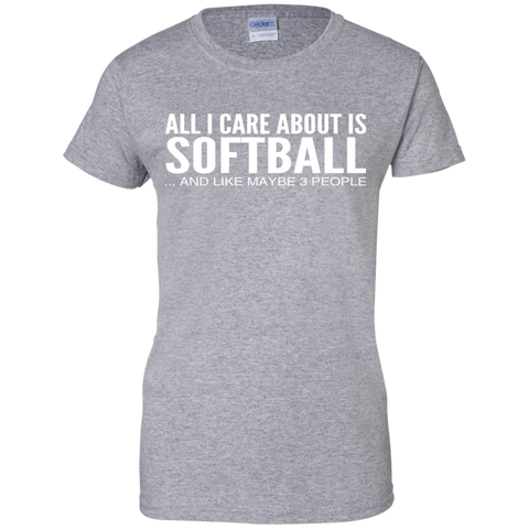 All I Care About Is Softball And Like Maybe 3 People Ladies Tees