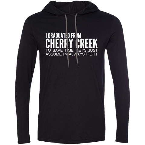 I Graduated From Cherry Creek To Save Time Lets Just Assume Im Always Right Tee Shirt Hoodies