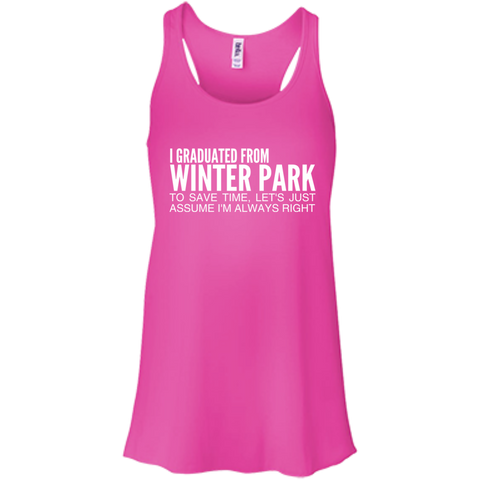 I Graduated From Winter Park To Save Time Lets Just Assume Im Always Right Flowy Racerback Tanks