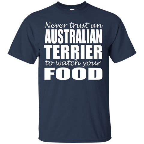 Never Trust An Australian Terrier To Watch Your Food Tee