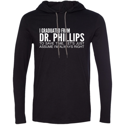 I Graduated From Dr Phillips To Save Time Lets Just Assume Im Always Right Tee Shirt Hoodies