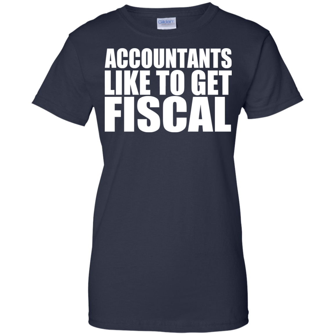 Accountants Like To Get Fiscal Ladies Tees