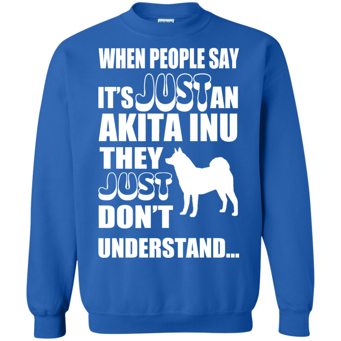 When People Say Just An Akita Inu They Just Dont Understand Sweatshirts