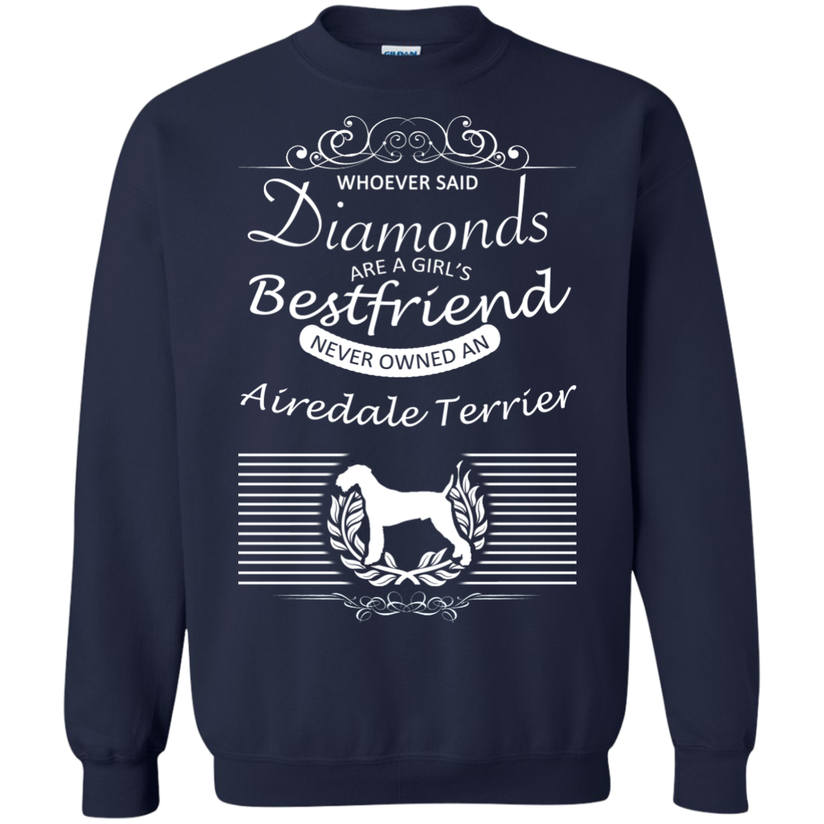 Whoever Said Diamonds Are A Girls Best Friend Never Owned An Airedale Terrier Sweatshirts