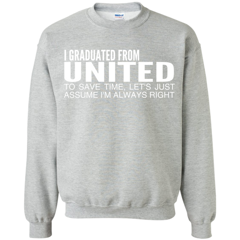 I Graduated From United To Save Time Lets Just Assume Im Always Right Sweatshirts