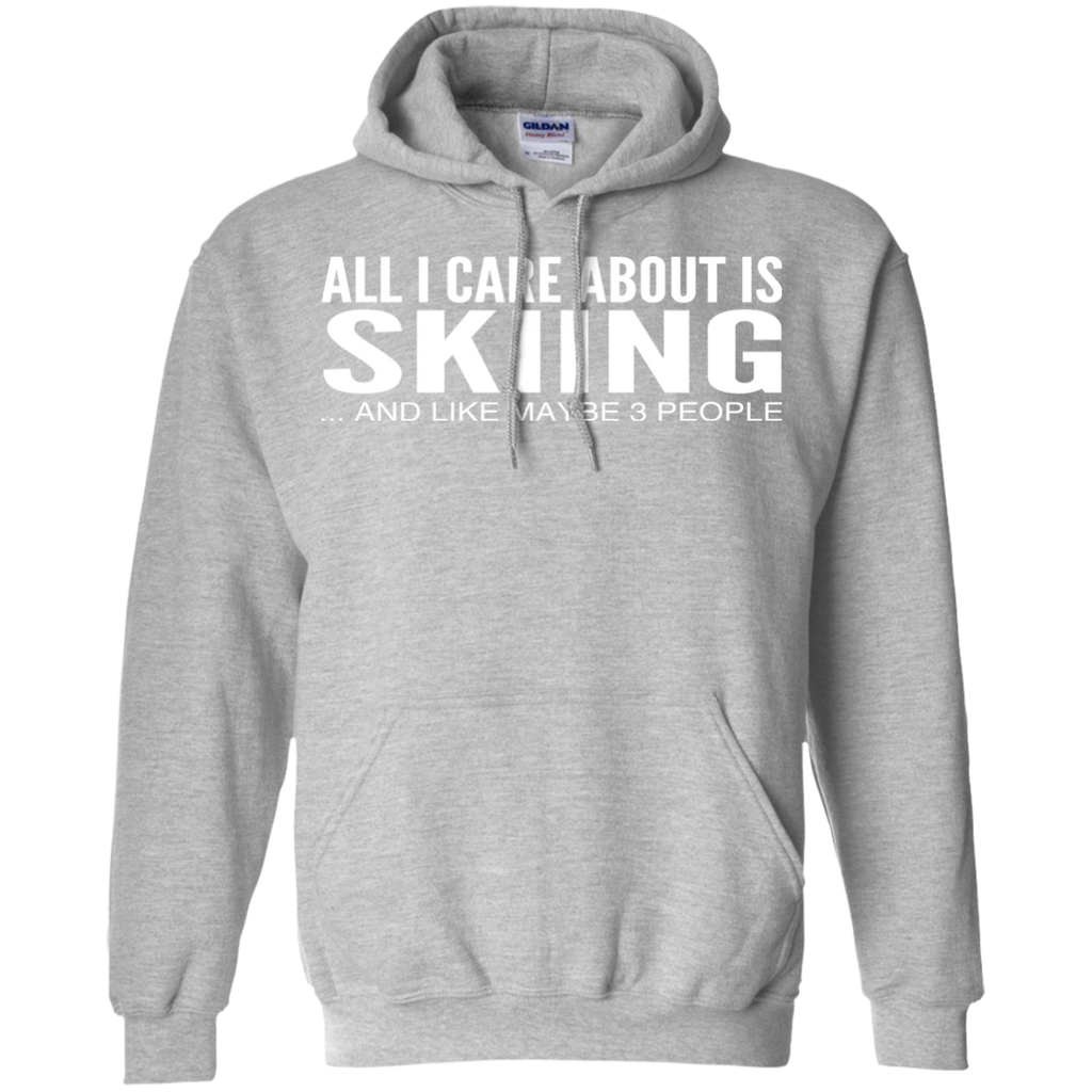 All I Care About Is Skiing And Like Maybe 3 People Hoodies