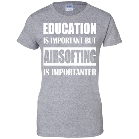 Education Is Important But Airsofting Is Importanter Ladies Tees