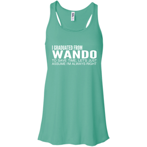 I Graduated From Wando To Save Time Lets Just Assume Im Always Right Flowy Racerback Tanks