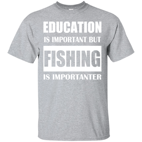 Education Is Important But Fishing Is Importanter Tee