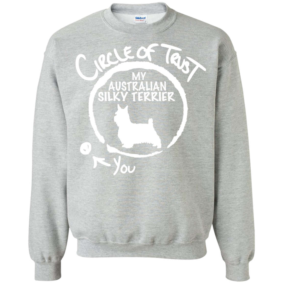 Circle Of Trust My Australian Silky Terrier You Sweatshirts
