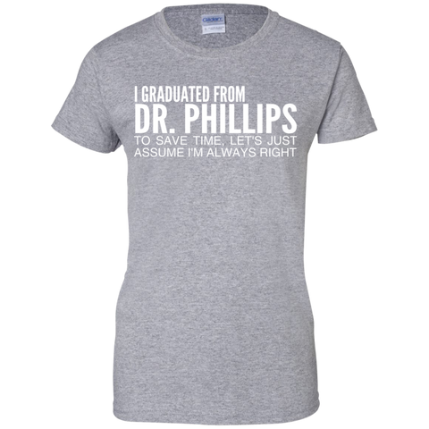 I Graduated From Dr Phillips To Save Time Lets Just Assume Im Always Right Ladies Tees